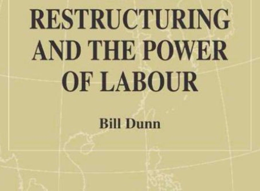 Bill Dunn Global Restructuring and the Power of Labour